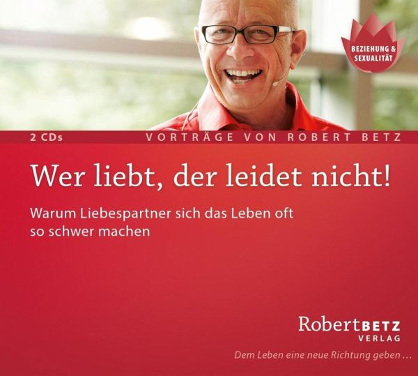 Wer liebt, der leidet nicht!, Audio-CD - Betz, Robert