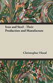 Iron and Steel - Their Production and Manufacture
