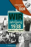 Aufgewachsen in der DDR - Wir vom Jahrgang 1938 - Kindheit und Jugend