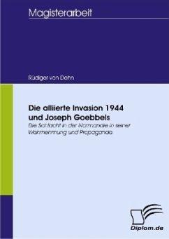 Die alliierte Invasion 1944 und Joseph Goebbels - Dehn, Rüdiger von