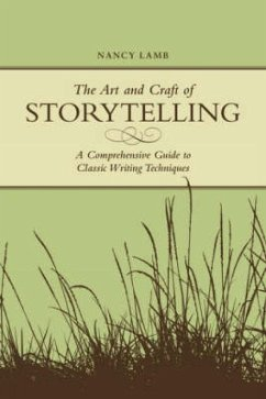The Art and Craft of Storytelling: A Comprehensive Guide to Classic Writing Techniques - Lamb, Nancy