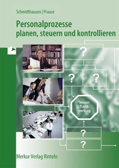 Personalprozesse planen, steuern und kontrollieren - Schmidthausen, Michael; Prause, Petra