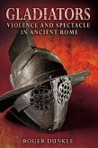 Gladiators: Violence and Spectacle in Ancient Rome
