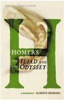 Homer's The Iliad and The Odyssey - Manguel, Alberto