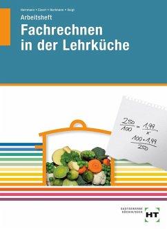 Fachrechnen in der Lehrküche. Arbeitsheft - Herrmann, F. Jürgen; Eisert, Sigrid; Hartmann, Thomas; Voigt, Walburga