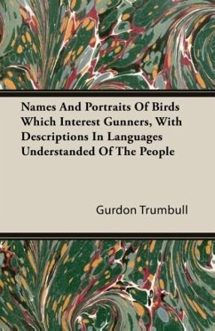 Names And Portraits Of Birds Which Interest Gunners, With Descriptions In Languages Understanded Of The People