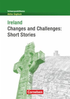 Schwerpunktthema Abitur Englisch: Ireland - Changes and Challenges: Short Stories