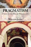 Pragmatism - A Series of Lectures by William James, 1906-1907