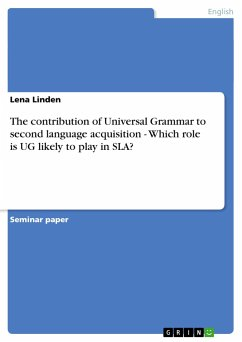 The contribution of Universal Grammar to second language acquisition - Which role is UG likely to play in SLA?