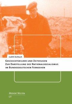 Geschichtsbilder und Zeitzeugen - Keilbach, Judith