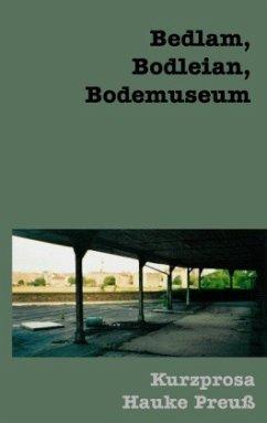 Bedlam, Bodleian, Bodemuseum - Preuß, Hauke