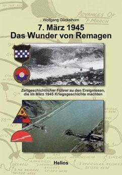 7. März 1945 Das Wunder von Remagen - Gückelhorn, Wolfgang