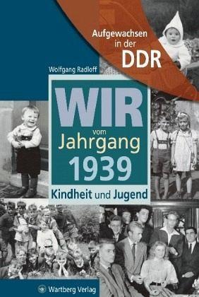 Aufgewachsen in der DDR - Wir vom Jahrgang 1939 - Kindheit und Jugend - Radloff, Wolfgang