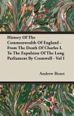 History Of The Commonwealth Of England - From The Death Of Charles I. To The Expulsion Of The Long Parliament By Cromwell - Vol I