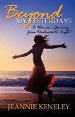 Beyond My Yesterdays: A Woman's Journey from Darkness to Light
