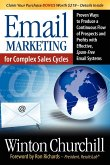 Email Marketing for Complex Sales Cycles: Proven Ways to Produce a Continuous Flow of Prospects and Profits with Effective Spam-Free Email System