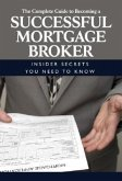 The Complete Guide to Becoming a Successful Mortgage Broker: Insider Secrets You Need to Know
