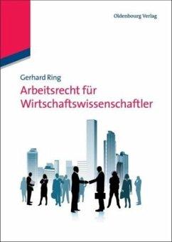 Arbeitsrecht für Wirtschaftswissenschaftler - Ring, Gerhard