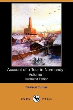 Account of a Tour in Normandy - Volume I (Illustrated Edition) (Dodo Press)