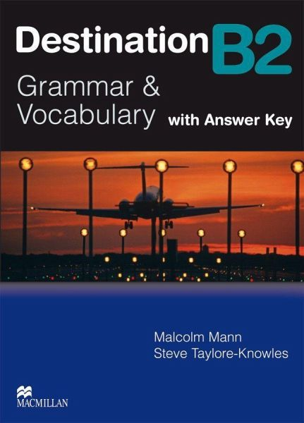 Destination B2. Grammar; Vocabulary / Student's Book with Key von Malcolm Mann; Steve Taylore