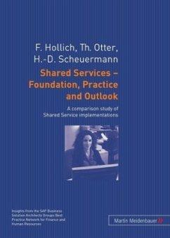 Shared Services - Foundation, Practice and Outlook - Hollich, Franz; Otter, Thomas; Scheuermann, Hans-Dieter