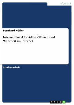 Internet-Enzyklopädien - Wissen und Wahrheit im Internet - Höfler, Bernhard