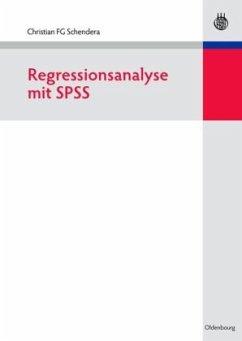 Regressionsanalyse mit SPSS - Schendera, Christian F. G.