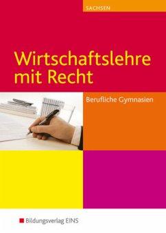 Wirtschaftslehre mit Recht für Berufliche Gymnasien in Sachsen