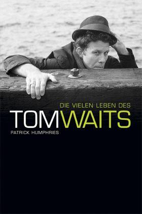 Die vielen Leben des Tom Waits - Humphries, Patrick