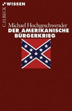 Der amerikanische Bürgerkrieg - Hochgeschwender, Michael