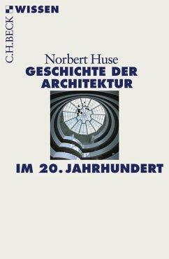 Geschichte der Architektur im 20. Jahrhundert - Huse, Norbert