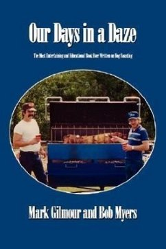 Our Days in a Daze: The Most Entertaining and Educational Book Ever Written on Hog Roasting