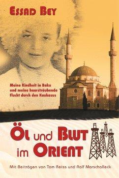 Öl und Blut im Orient - Bey, Essad