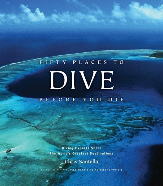 Fifty Places to Dive Before You Die - Santella, Chris
