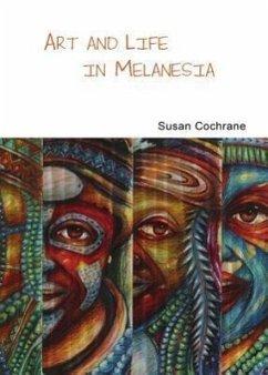 Art & Life in Melanesia - Cochrane, Susan