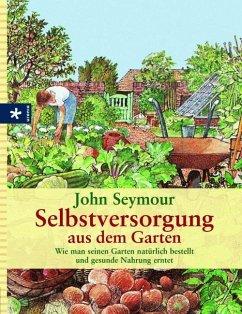 Selbstversorgung aus dem Garten - Seymour, John