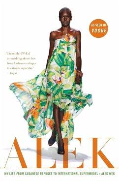 Alek: My Life from Sudanese Refugee to International Supermodel - Wek, Alek