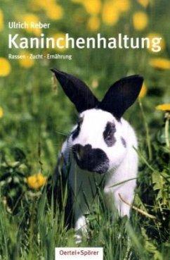 Kaninchenhaltung - Reber, Ulrich