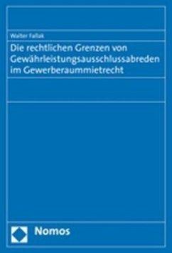 Die rechtlichen Grenzen von Gewährleistungsausschlussabreden im Gewerberaummietrecht - Fallak, Walter