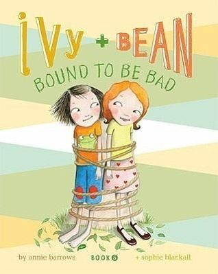 Ivy and Bean: Bound to Be Bad (Ivy and Bean, Book 5) by Annie Barrows