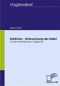 Exhibition - Untersuchung des Selbst - Pfab, Marcus