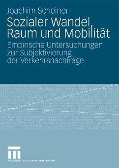 Sozialer Wandel, Raum und Mobilität - Scheiner, Joachim