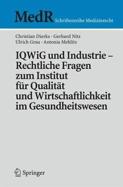 IQWiG und Industrie - Rechtliche Fragen zum Institut für Qualität und Wirtschaftlichkeit im Gesundheitswesen - Dierks, Christian; Nitz, Gerhard; Grau, Ulrich; Mehlitz, Antonia