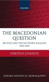 The Macedonian Question: Britain and the Southern Balkans 1939-1949