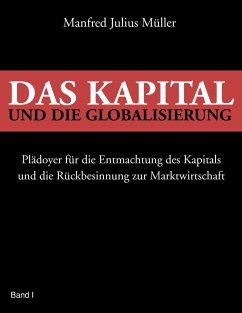 Das Kapital und die Globalisierung - Müller, Manfred J.