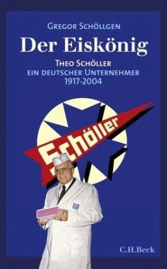 Der Eiskönig Theo Schöller - Schöllgen, Gregor