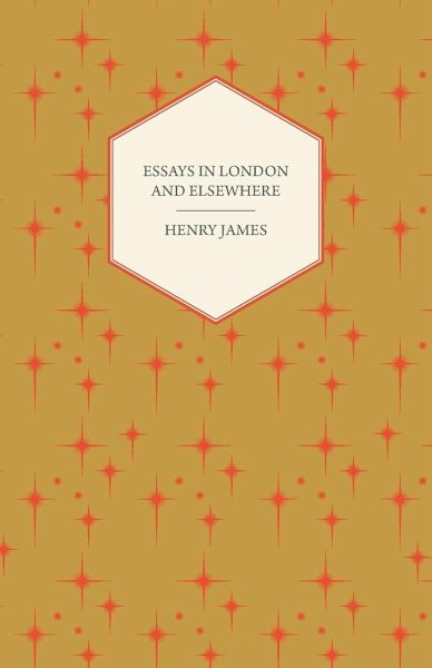 henry james essays in london and elsewhere Essays in london and elsewhere by henry james click here for the lowest price paperback, 9781517567866, 1517567866.