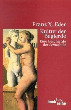 Kultur der Begierde - Eder, Franz X.