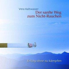 Der sanfte Weg zum Nicht-Rauchen, 1 Audio-CD - Kaltwasser, Vera