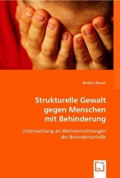 Strukturelle Gewalt gegen Menschen mit Behinderung - Kulzer, Barbara
